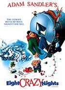 Eight Crazy Nights (2002) Dir. Seth Kearsley; Adam Sandler, Rob Schneider, Jackie Sandler