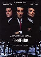 GoodFellas (1990) Dir. Martin Scorsese; Robert De Niro, Ray Liotta, Joe Pesci (book Wiseguy by Nicholas Pileggi)