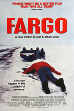 Fargo (1996) Dir. Joel Coen; William H. Macy, Frances McDormand, Steve Buscemi, Peter Stormare