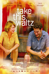 Take This Waltz (2011) Dir. Sarah Polley; Michelle Williams, Seth Rogen, Sarah Silverman