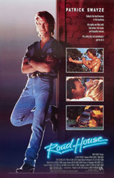 Road House (1989)  Dir. Rowdy Herrington; Patrick Swayze, Kelly Lynch, Sam Elliott