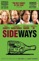 Sideways (2004)  Dir. Alexander Payne; Paul Giamatti, Thomas Haden Church, Virginia Madsen
