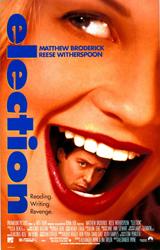 Election (1999) Dir. Alexander Payne; Matthew Broderick, Reese Witherspoon, Chris Klein