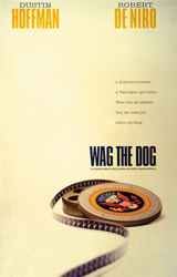 Wag the Dog (1997) Dir. Barry Levinson; Dustin Hoffman, Robert De Niro, Anne Heche